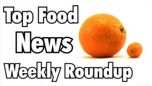 Top Food News Weekly roundup