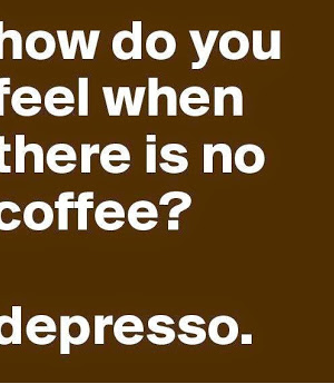 How Do You Feel When There's No Coffee?